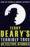 Terry Deary's Terribly True Detective Stories (Terry Deary's Terribly True Stories)