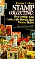 Stamp Collecting: A Beginner's Guide to the Most Popular Hobby in the World - Charles Franci...
