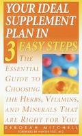 Your Ideal Supplement Plan in 3 Easy Steps: The Essential Guide to Choosing the Herbs, Vitam...