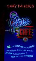 Glass Cafe Or the Stripper and the State; How My Mother Started a War With the System That M...