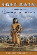 Soft Rain A Story of the Cherokee Trail of Tears
