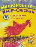Mediopollito Half- Chicken A Folktale in Spanish and English