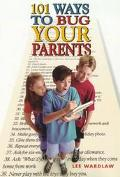 101 Ways to Bug Your Parents