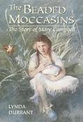 Beaded Moccasins The Story of Mary Campbell