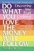 Do What You Love, the Money Will Follow Discovering Your Right Livelihood