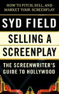 Selling a Screenplay The Screenwriter's Guide to Hollywood
