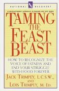 Taming the Feast Beast How to Recognize the Voice of Fatness and End Your Struggle With Food...