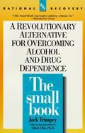Small Book A Revolutionary Approach to Overcoming Drug and Alcohol Dependence