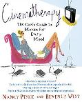 Cinematherapy The Girl's Guide to Movies for Every Mood