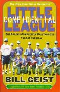 Little League Confidential One Coach's Completely Unauthorized Tale of Survival