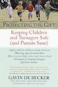 Protecting the Gift Keeping Children and Teenagers Safe (And Parents Sane)