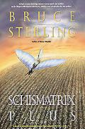 Schismatrix Plus Includes Schismatrix and Selected Stories from Crystal Express