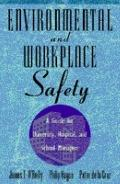Environmental and Workplace Safety A Guide for University, Hospital, and School Managers