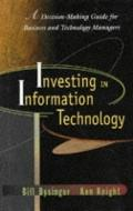 Investing in Information Technology A Decision-Making Guide for Business and Technical Managers