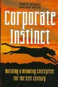 Corporate Instinct Building a Knowing Enterprise for the 21st Century