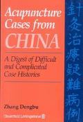 Acupuncture Cases from China A Digest of Difficult and Complicated Case Histories