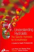 Understanding Hydrolats The Specific Hydrosols For Aromatherapy  A Guide for Health Professi...