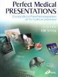 Perfect Medical Presentations Creating Effective Powerpoint Presentations for the Healthcare...