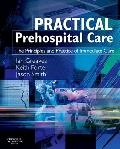 Practical Pre-Hospital Care The Principles and Practice of Immediate Care