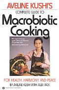Aveline Kushi's Complete Guide to Macrobiotic Cooking