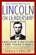 Lincoln on Leadership Executive Strategies for Tough Times