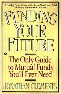 Funding Your Future The Only Guide to Mutual Funds You'll Ever Need