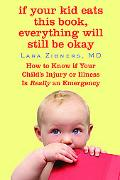 If Your Kid Eats This Book, Everything Will Still Be Okay: How to Know If Your Child's Injur...