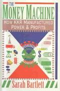Money Machine How Kkr Manufactured Power & Profits