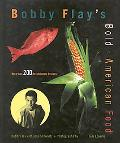 Bobby Flay's Bold American Food More Than 200 Revolutionary Recipes