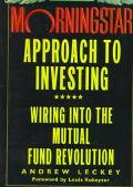 Morningstar Approach to Investing Wiring into the Mutual Fund Revolution