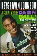 Just Give Me the Damn Ball! The Fast Times and Hard Knocks of an NFL Rookie