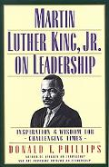 Martin Luther King, Jr. on Leadership Inspiration & Wisdom for Challenging Times