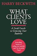 What Clients Love A Field Guide to Growing Your Business