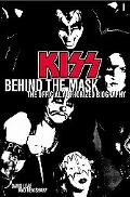 Kiss Behind the Mask The Official Authorized Biography