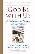 God Be With Us A Daily Guide to Praying for Our Nation