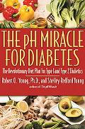 Ph Miracle for Diabetes The Revolutionary Diet Plan for Type 1 and Type 2 Diabetics