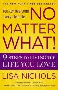 No Matter What! : 9 Steps to Living the Life You Love