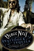 Tattoos and Tequila : To Hell and Back with One of Rock's Most Notorious Frontmen