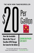 $20 Per Gallon: How the Inevitable Rise in the Price of Gasoline Will Change Our Lives for t...
