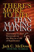 There's More to Life than Making a Living: Mastering Six Key Essentials on the Way to a Life...