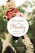 Two Kisses for Maddy : A Memoir of Loss and Love