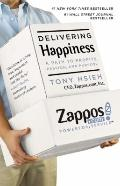 Delivering Happiness : A Path to Profits, Passion, and Purpose