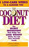 The Coconut Diet: The Secret Ingredient That Helps You Lose Weight While You Eat Your Favori...