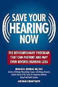Save Your Hearing Now The Revolutionary Program That Can Prevent And May Even Reverse Hearin...