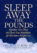 Sleep Away the Pounds Optimize Your Sleep and Reset Your Metabolism for Maximum Weight Loss