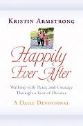 Happily Ever After Walking With Peace and Courage Through a Year of Divorce