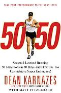 50/50: Secrets I Learned Running 50 Marathons in 50 Days -- and How You Too Can Achieve Supe...