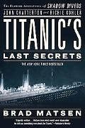 Titanic's Last Secrets: The Further Adventures of Shadow Divers John Chatterton and Richie K...
