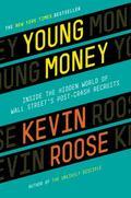 Young Money : Inside the Hidden World of Wall Street's Post-Crash Recruits
