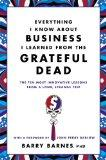 Everything I Know About Business I Learned from the Grateful Dead: The Ten Most Innovative L...